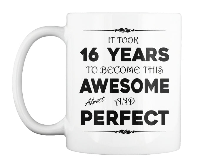 IT'T TOOK 16 YEARS TO BECOME AWESOME - BIRTH GIFTS MUG
