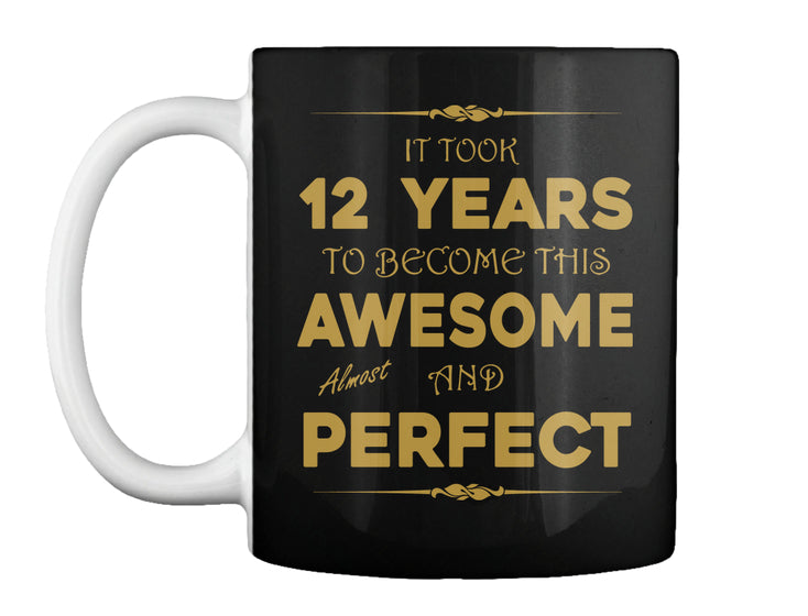 IT TOOK 12 YEARS TO BECOME THIS AWESOME - BIRTH GIFTS MUG