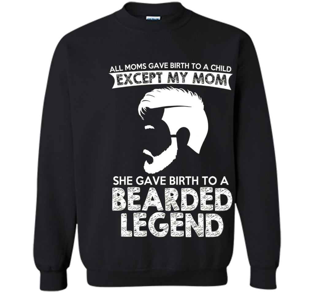 She Gave Birth To A Bearded Legend Tshirt