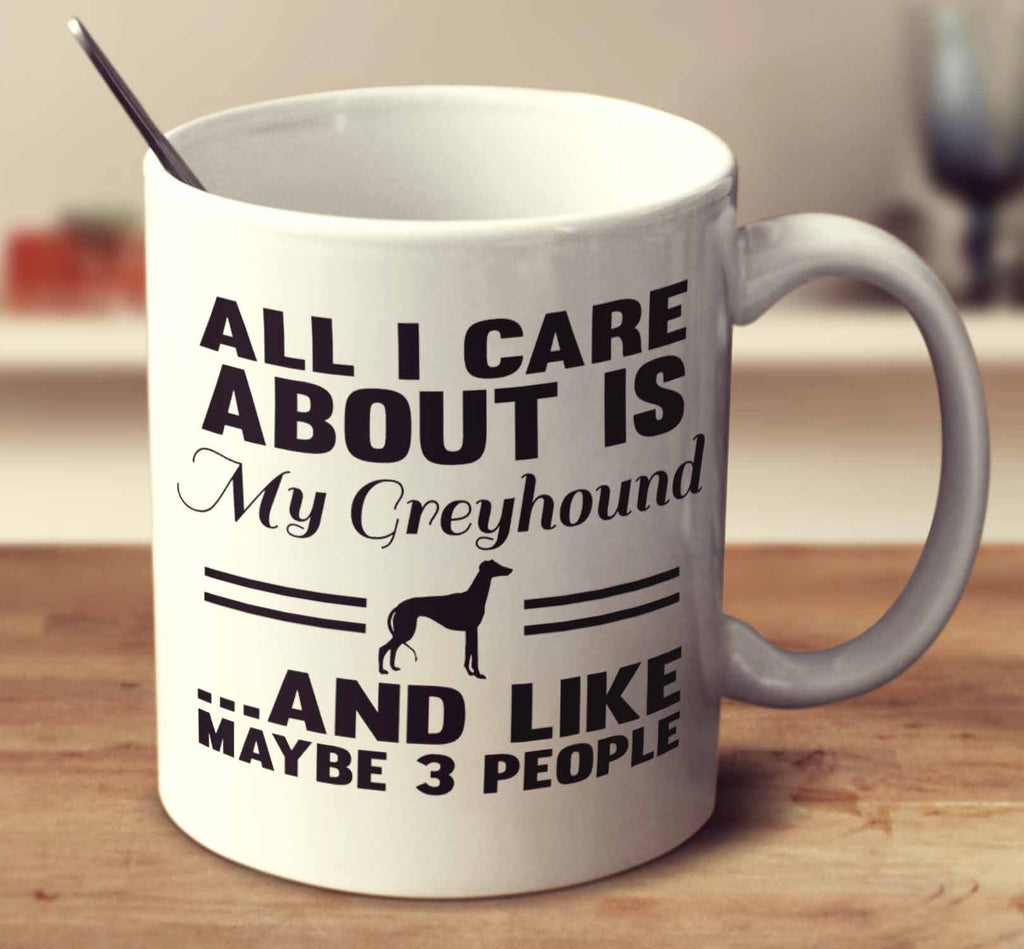 All I Care About Is My Greyhound And Like Maybe 3 People