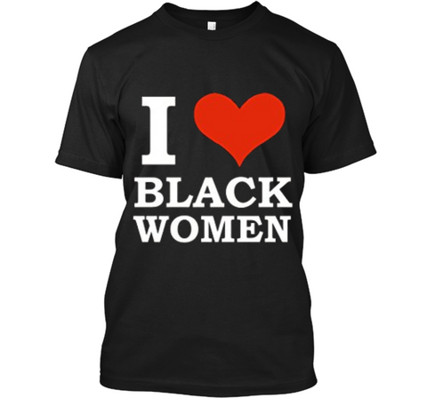 I Love Black Women  Black is Beautiful Black Pride Custom Ultra Cotton