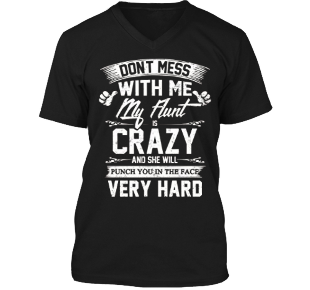 Don't Mess With Me My Aunt Is Crazy She Will Murder You Mens Printed V-Neck T