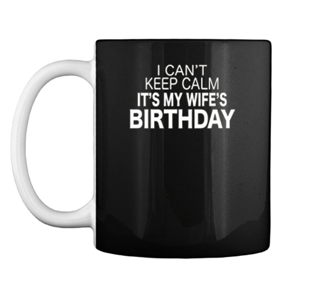 I Can't Keep Calm It's My Wife's Birthday Funny  Mug