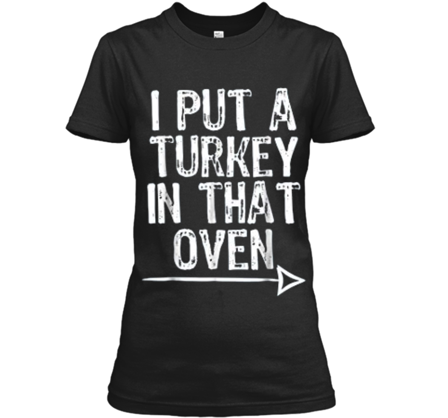 2cb832d4 I Put A Turkey In That Oven Funny Thanksgiving Ladies Custom Ladies ...
