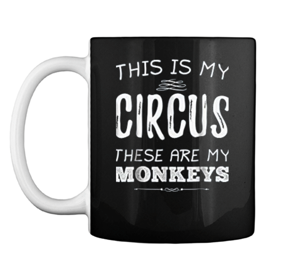 This Is My Circus These Are My Monkeys Funny  Mug