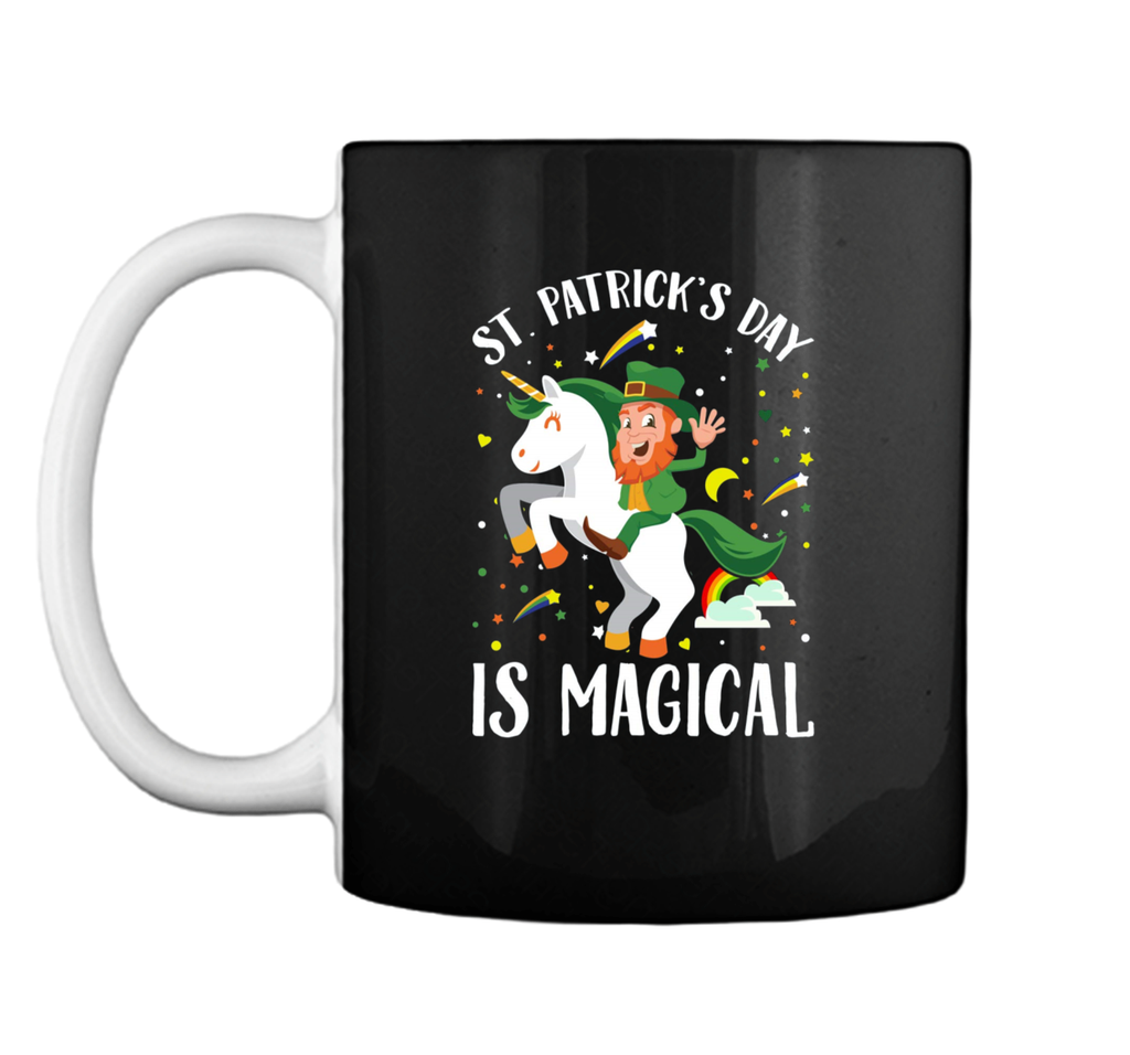 St. Patrick's Day Is Magical Unicorn Leprechaun T-  Mug