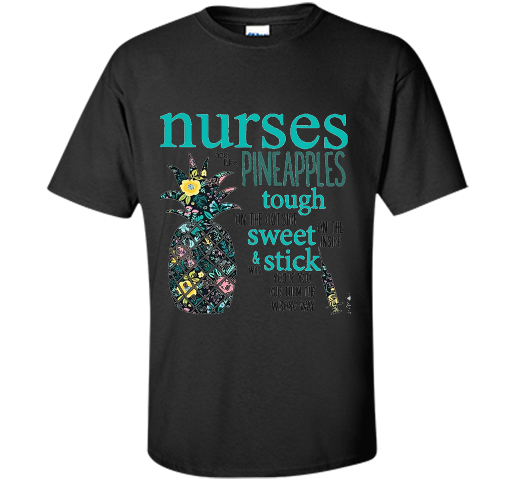 Nurses Are Like Pineapples Shirt Funny Nursing Gift RN LPN