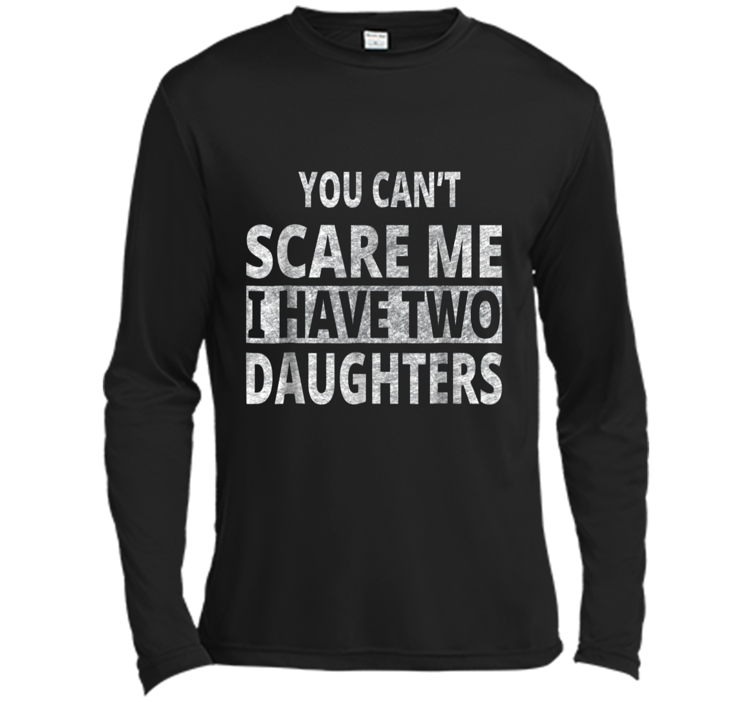 b7899c57 You Can't Scare Me I Have Two Daughters T-Shirt Father's Day Long ...
