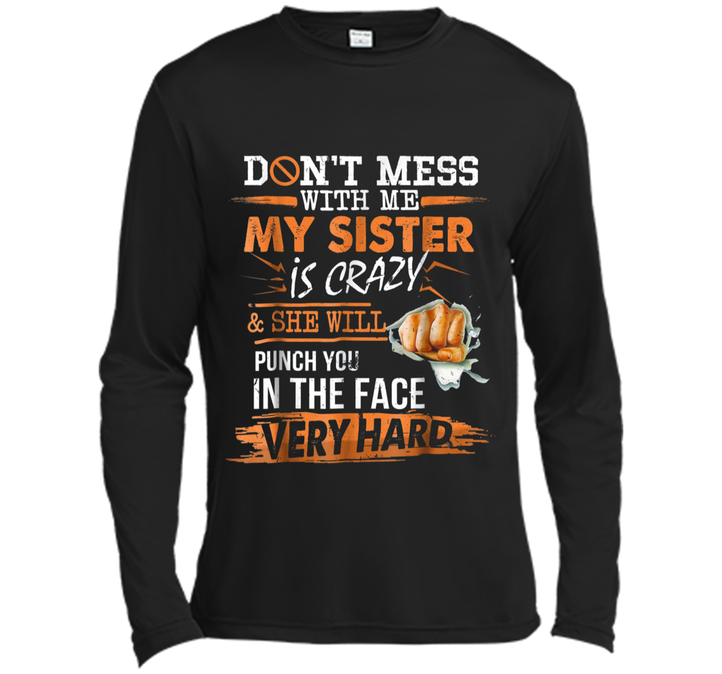 Don't Mess With Me My Sister Is Crazy  Long Sleeve Moisture Absorbing Shirt