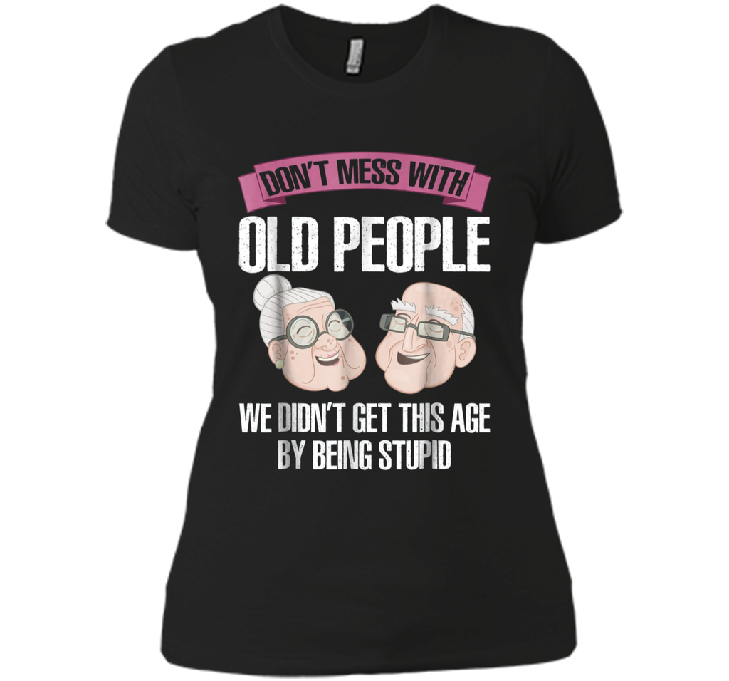 don't mess with old people  Next Level Ladies Boyfriend Tee