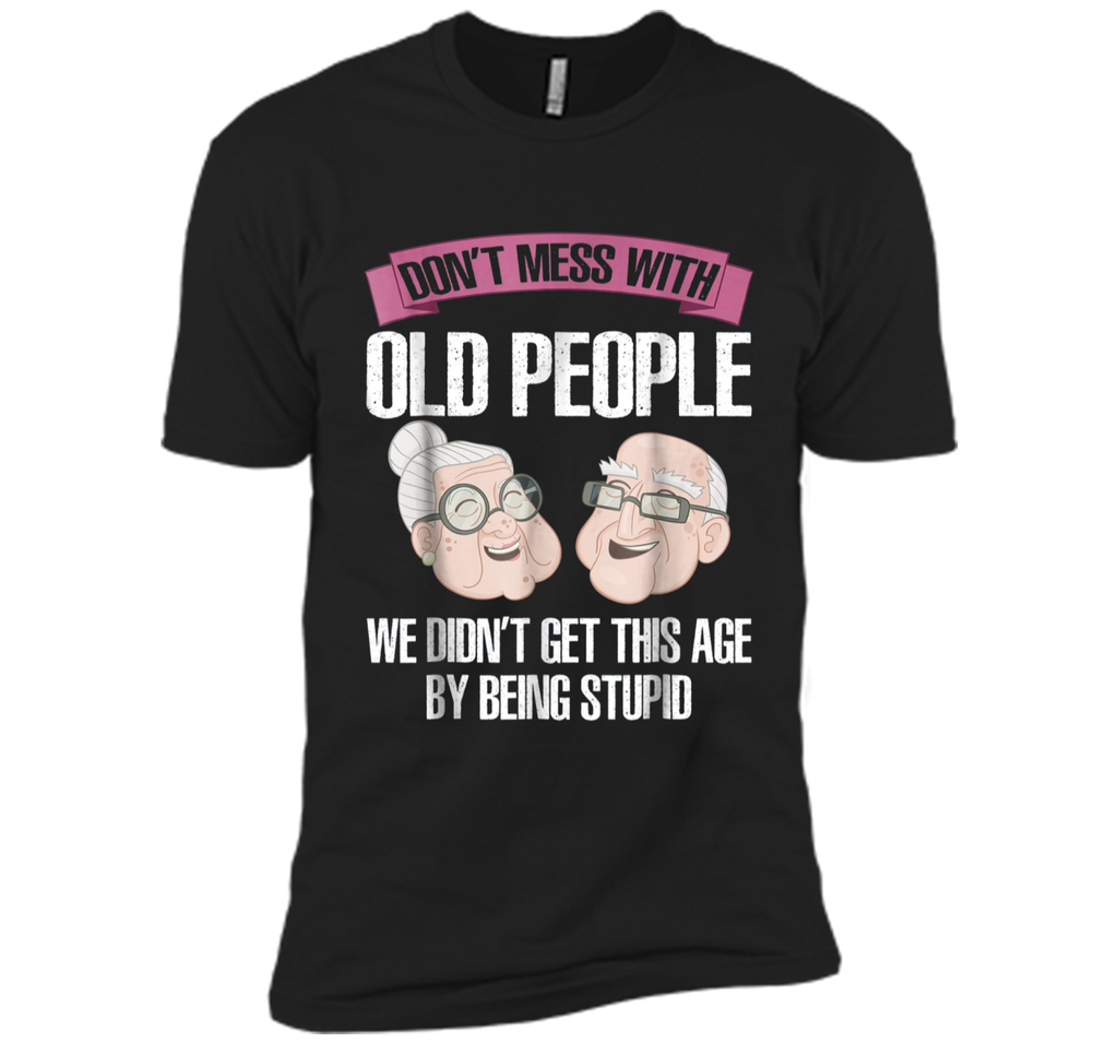 don't mess with old people  Next Level Premium Short Sleeve Tee