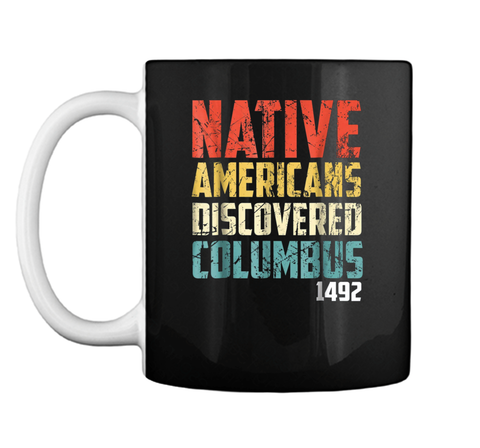 Native Americans Discovered Columbus  Mug