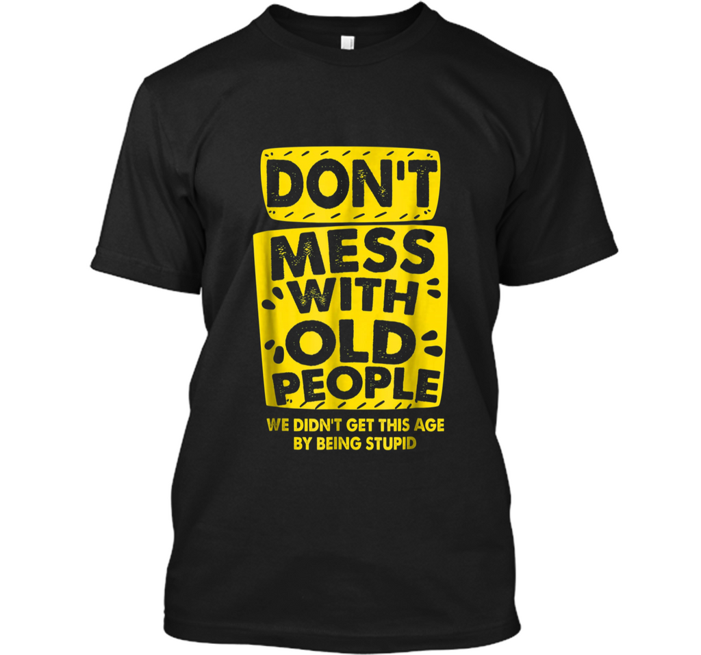 DON'T MESS WITH OLD PEOPLE  Custom Ultra Cotton