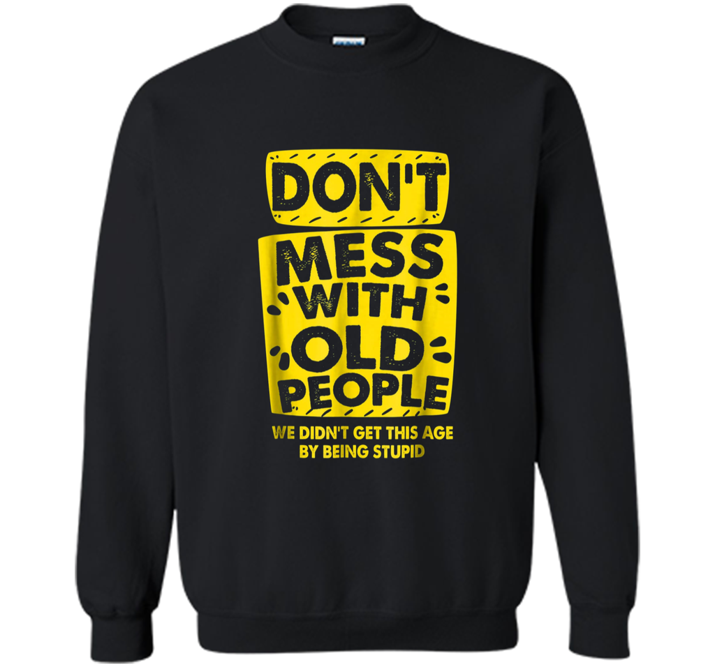 DON'T MESS WITH OLD PEOPLE  Printed Crewneck Pullover Sweatshirt