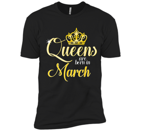 Queens Are Born In March Women Birthday  Next Level Premium Short Sleeve Tee