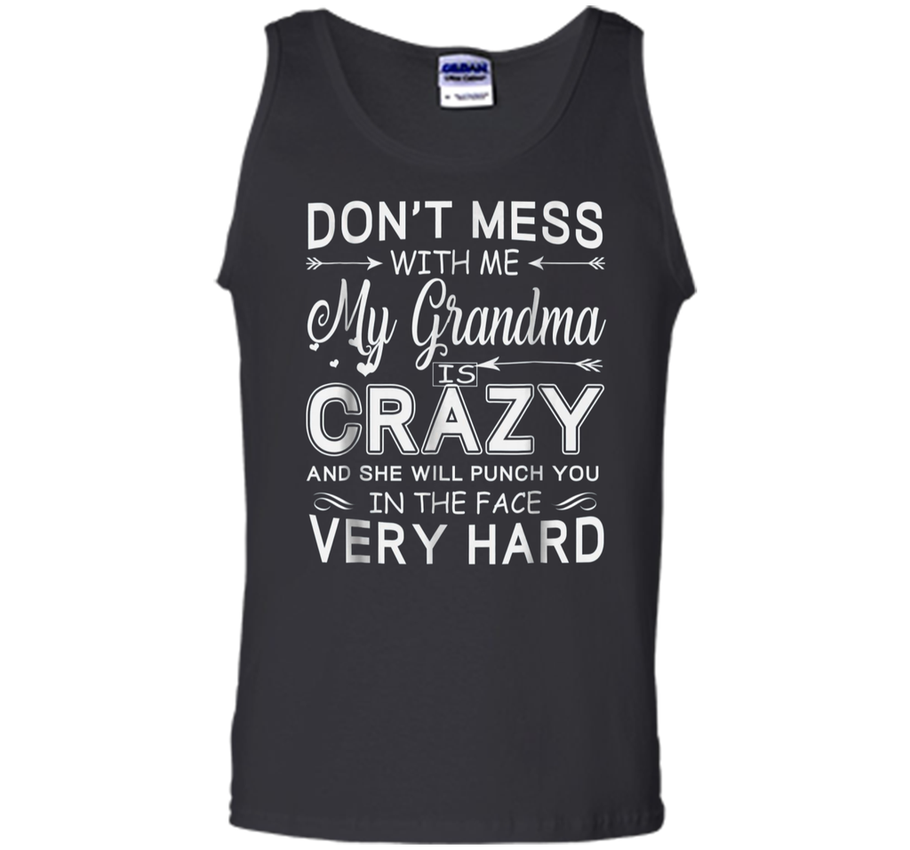 Don't Mess With Me My Grandma Is Crazy And She Will Punch Tank Top