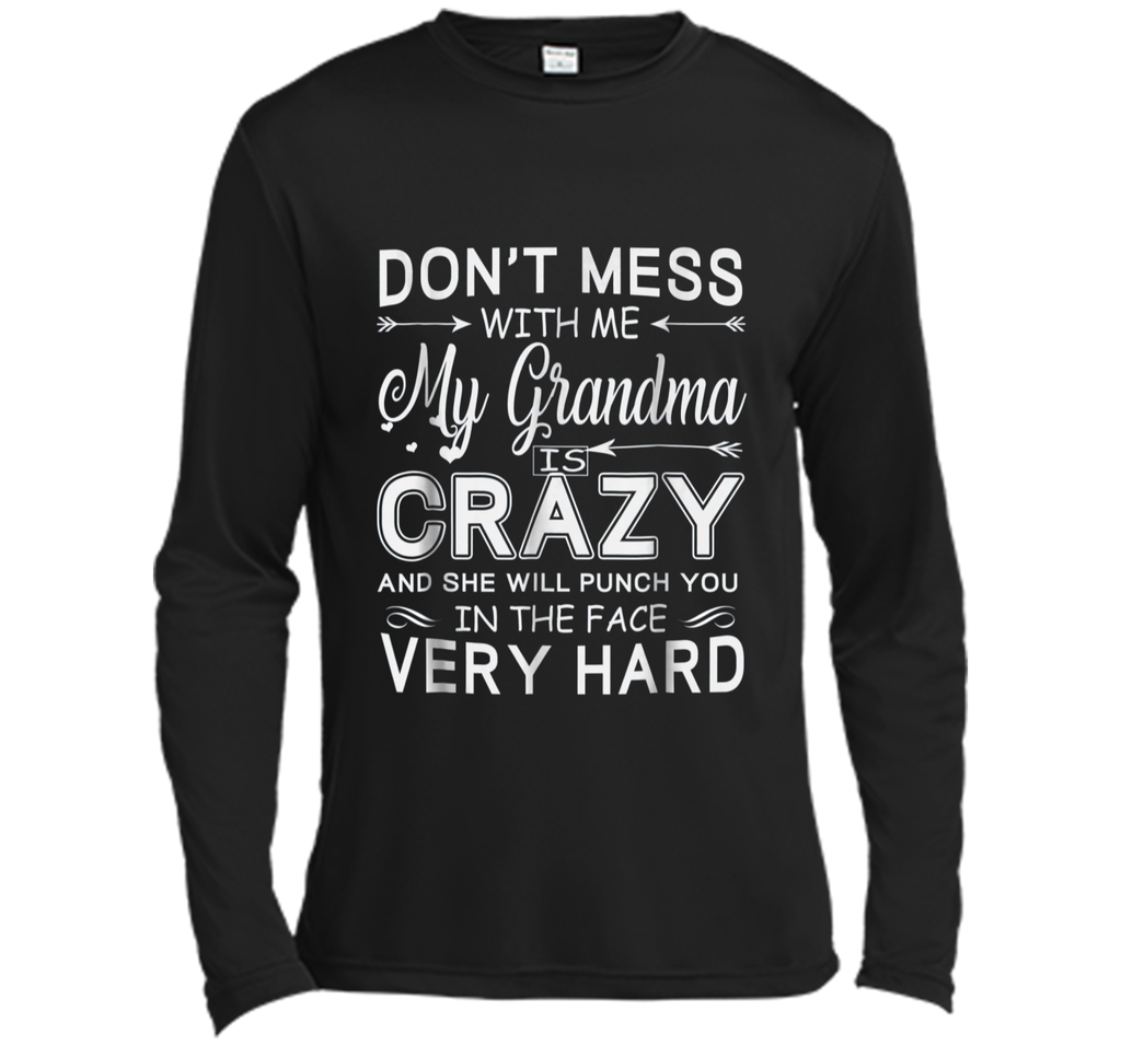 Don't Mess With Me My Grandma Is Crazy And She Will Punch Long Sleeve Moisture Absorbing Shirt