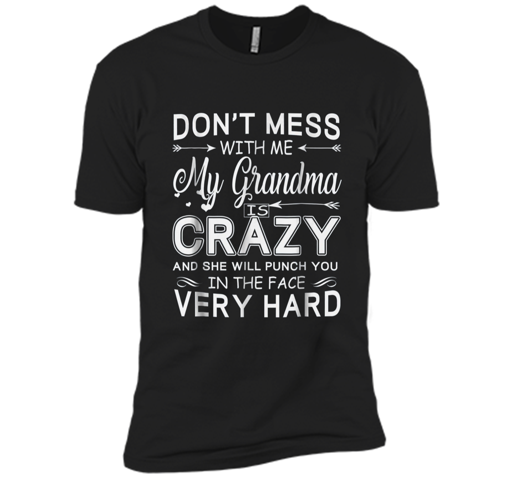 Don't Mess With Me My Grandma Is Crazy And She Will Punch Next Level Premium Short Sleeve Tee
