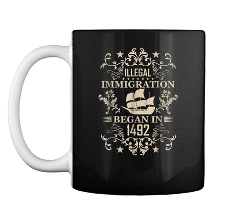 Funny Columbus Day  Illegal Immigration Began In 1492 Mug