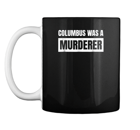Columbus was a murderer - Indigenous Peoples Day Gift  Mug