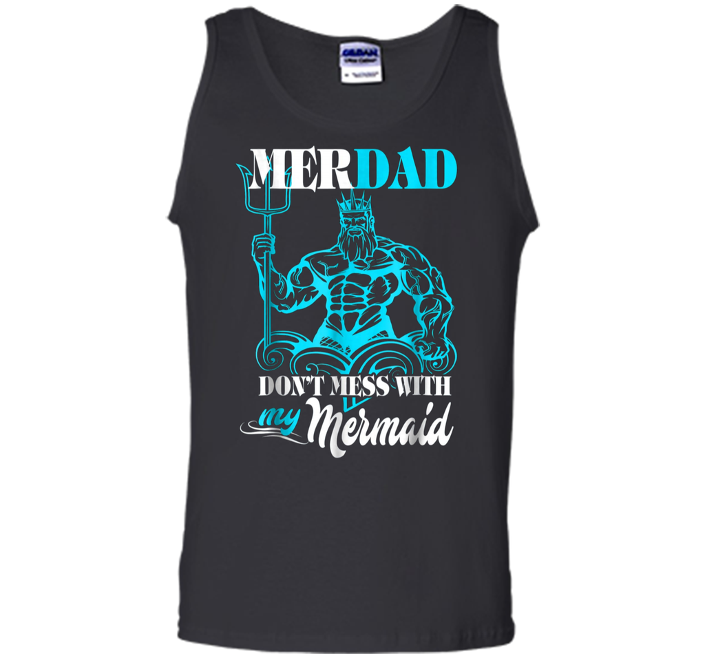 Merdad Dont mess with my Mermaid  Funny Gift For Dad Tank Top