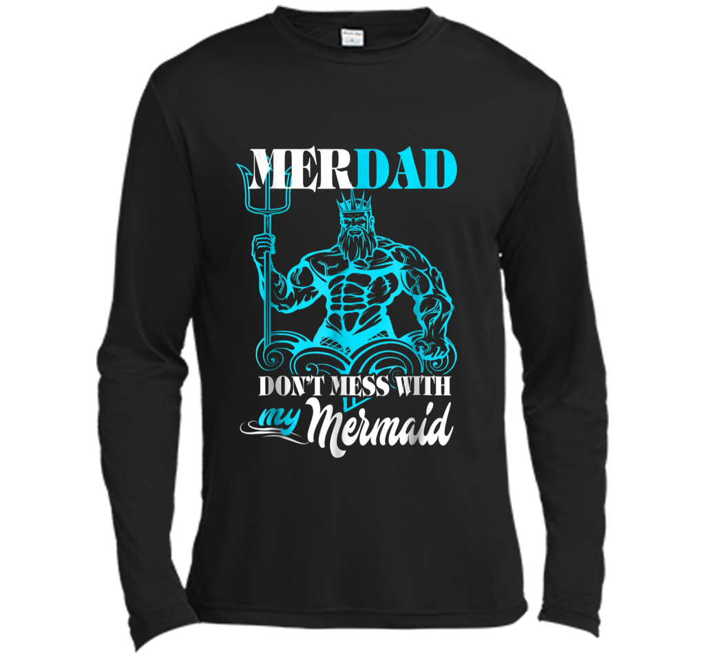 Merdad Dont mess with my Mermaid  Funny Gift For Dad Long Sleeve Moisture Absorbing Shirt