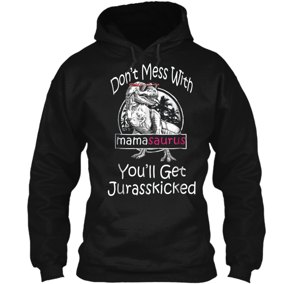 Don't mess with mamasaurus Tee Pullover Hoodie 8 oz