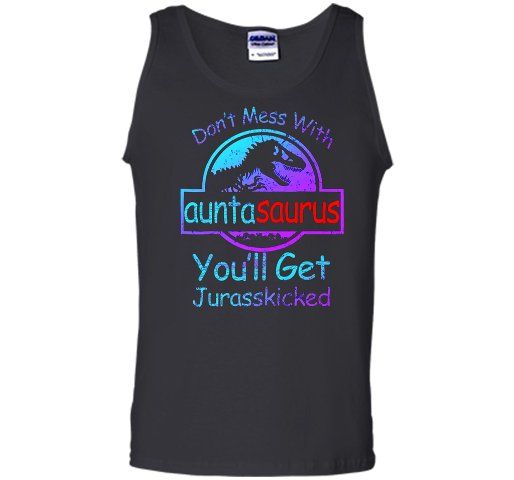 Don't Mess With Auntasaurus You'll Get Jurasskicked  Tank Top