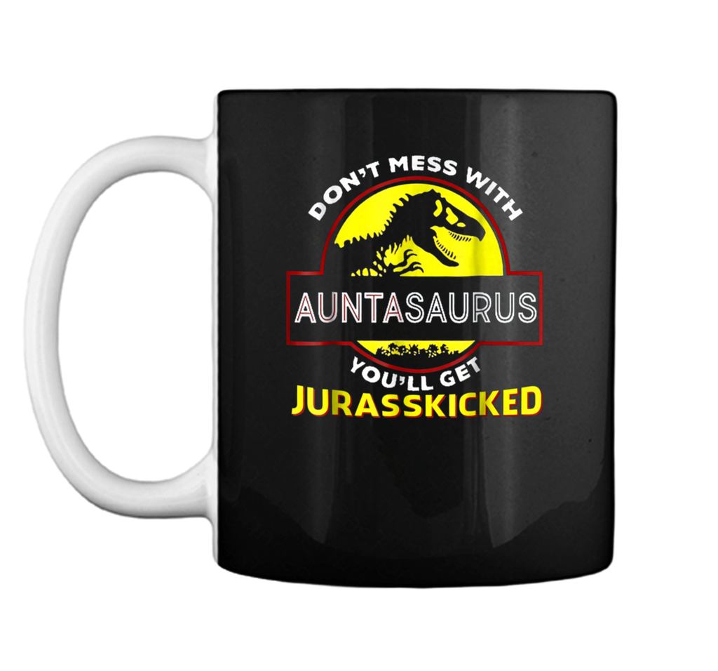 Don't Mess With Auntasaurus You'll Get Jurasskicked  Mug