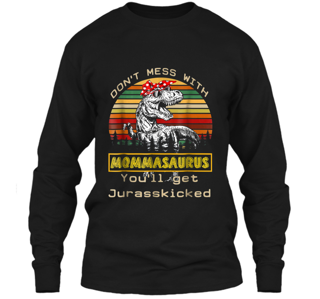 Don't Mess With Mommasaurus You'll Get Jurasskicked  LS Ultra Cotton Tshirt