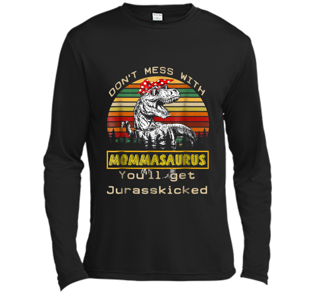 Don't Mess With Mommasaurus You'll Get Jurasskicked  Long Sleeve Moisture Absorbing Shirt