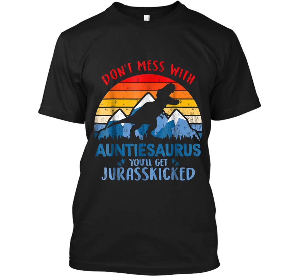 Vintage Don't Mess With Auntiesaurus You'll Jurasskicked Tee Custom Ultra Cotton