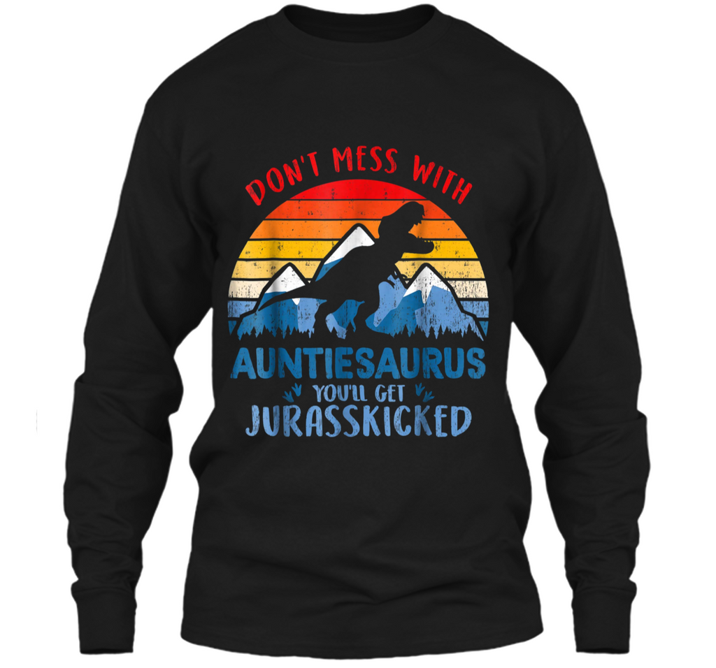 Vintage Don't Mess With Auntiesaurus You'll Jurasskicked Tee LS Ultra Cotton Tshirt
