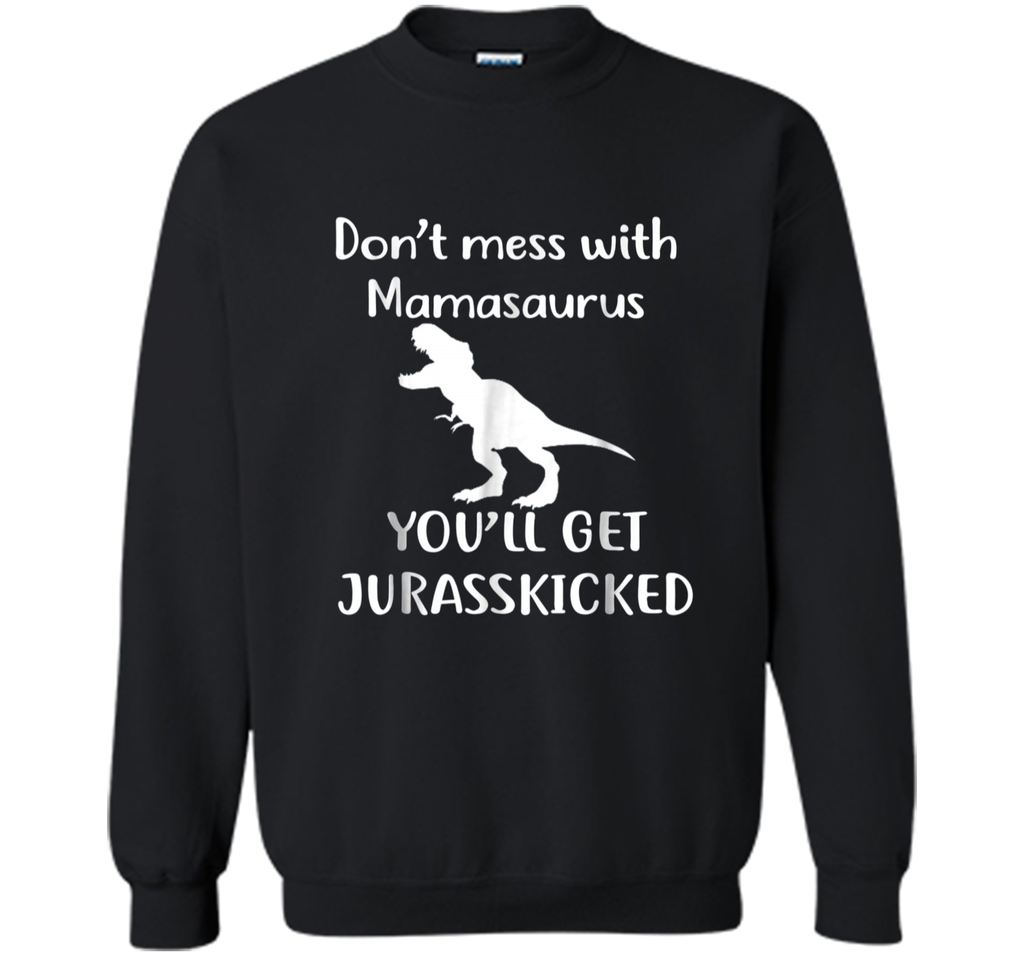 Asat - Don't mess with Mamasaurus you'll get  Printed Crewneck Pullover Sweatshirt