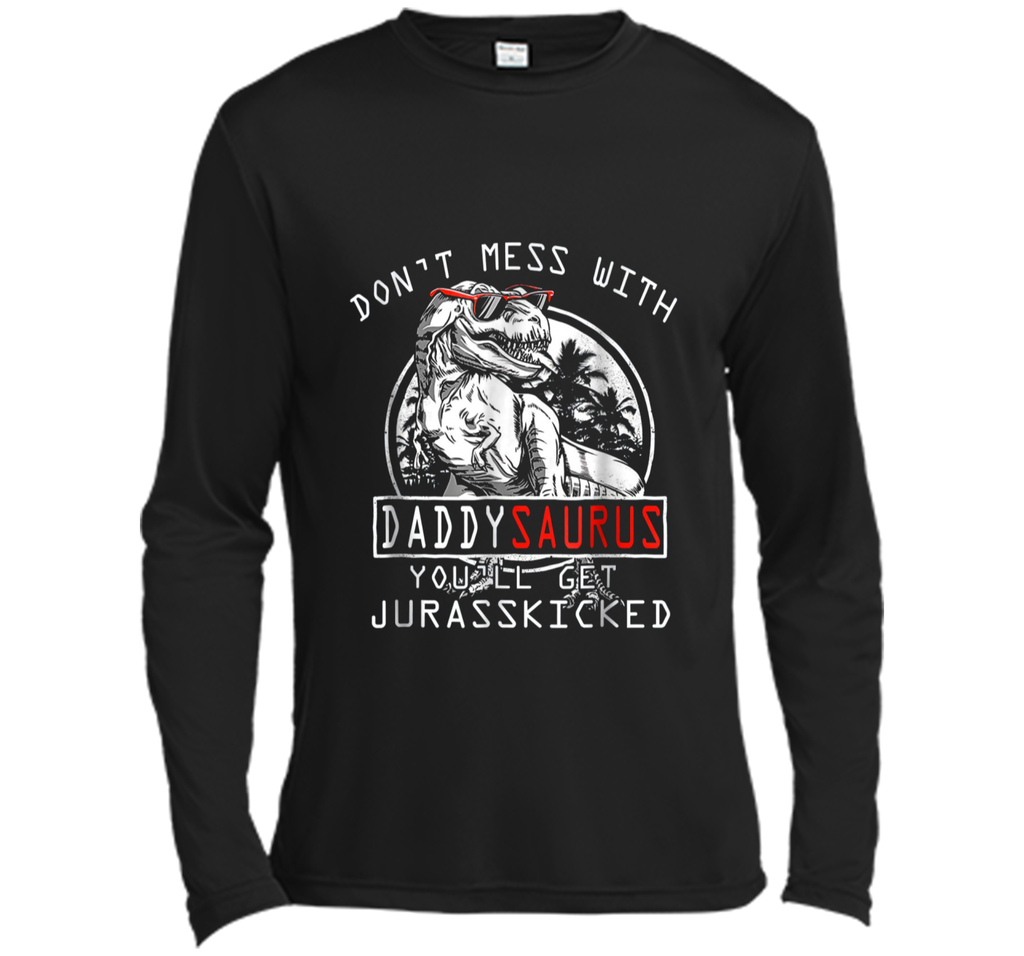 Don't Mess With Daddysaurus You'll Get Jurasskicker  Long Sleeve Moisture Absorbing Shirt