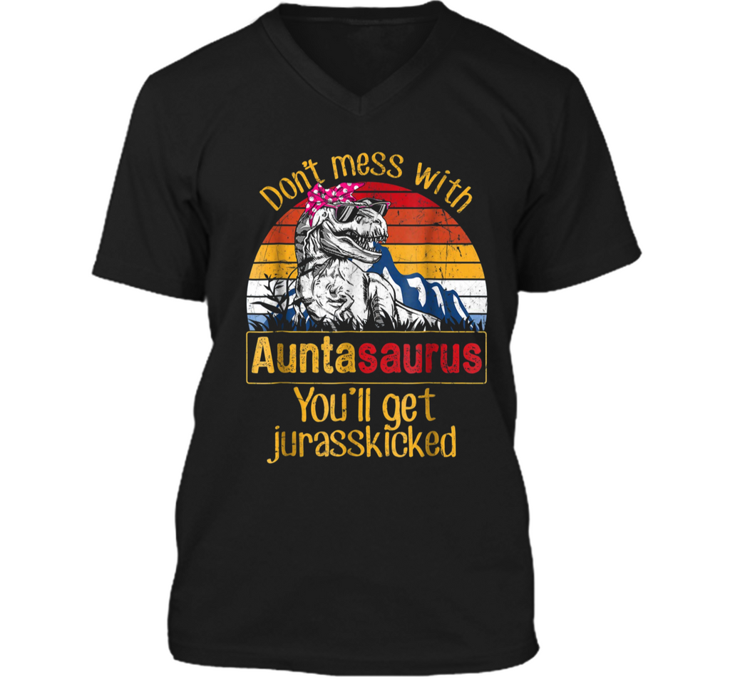 Don't Mess With Auntasaurus You'll Get Jurasskicker  Mens Printed V-Neck T