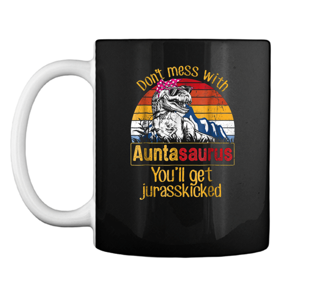 Don't Mess With Auntasaurus You'll Get Jurasskicker  Mug
