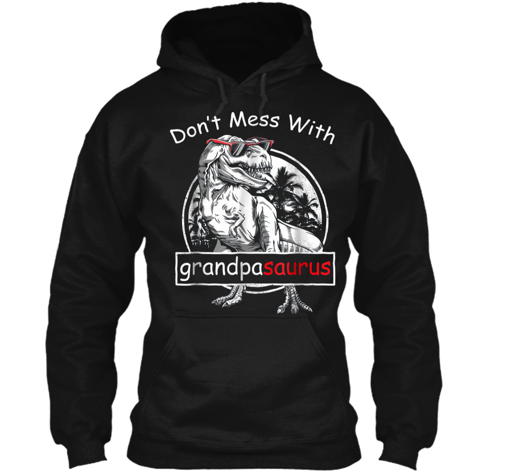 Don't Mess with GrandpaSaurus  Funny Grandpa Pullover Hoodie 8 oz