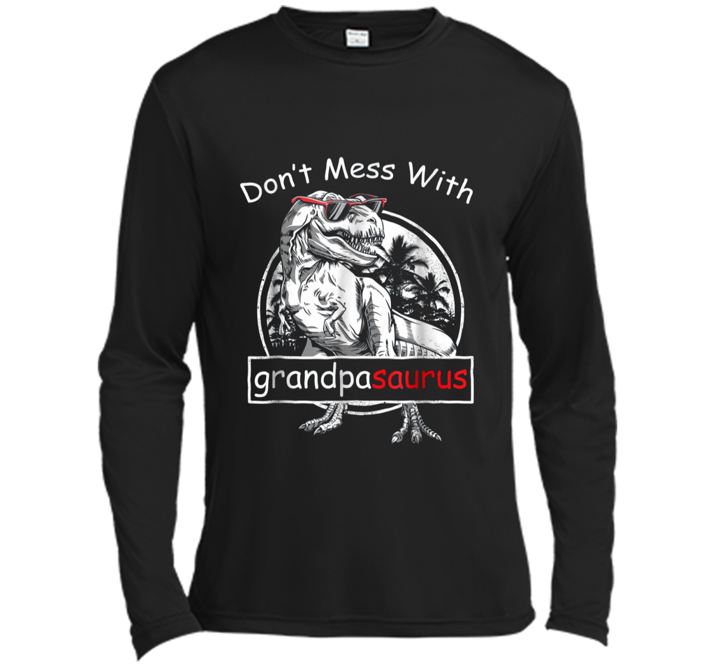 Don't Mess with GrandpaSaurus  Funny Grandpa Long Sleeve Moisture Absorbing Shirt