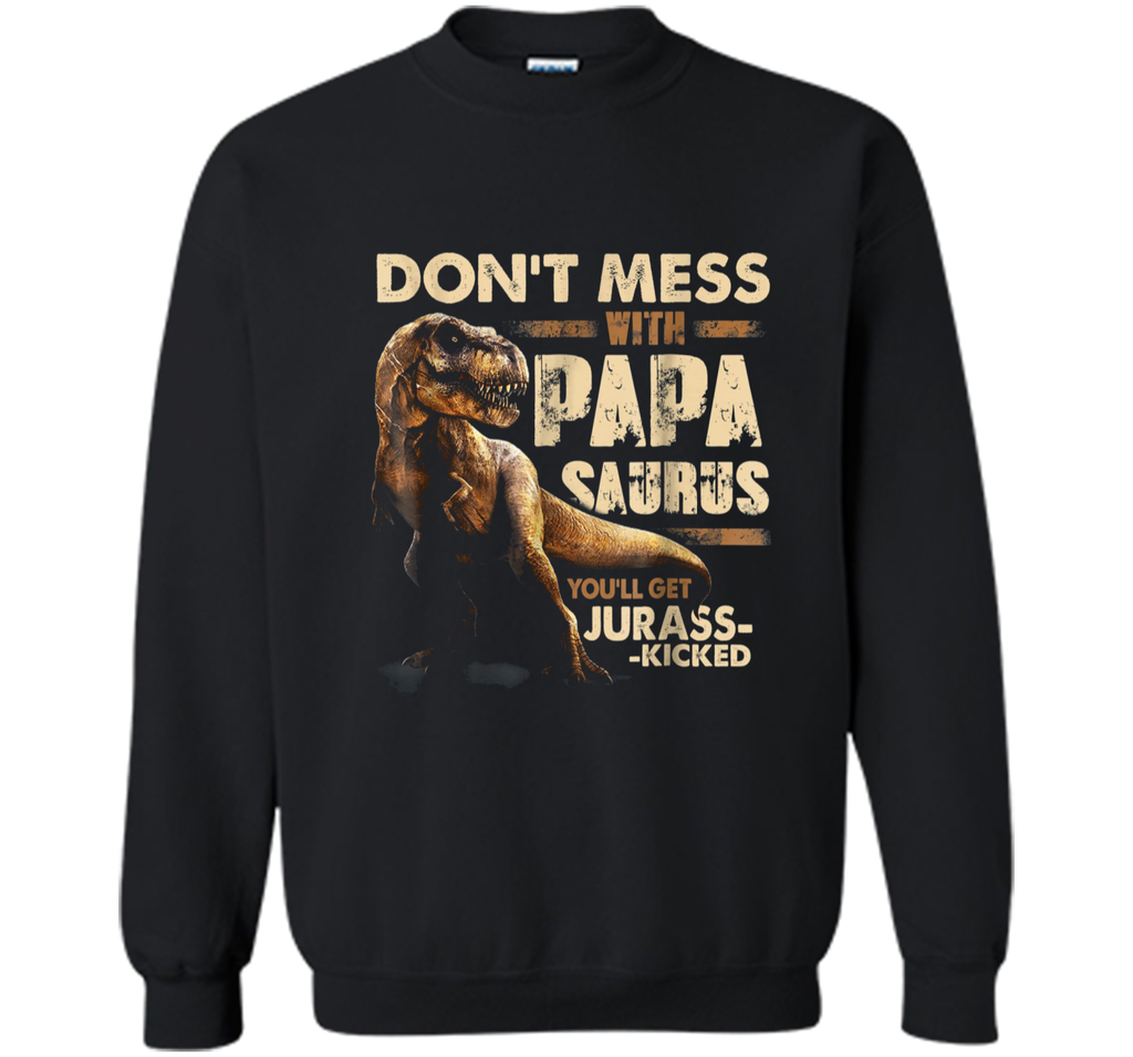 Don't Mess With Papasaurus You'll Get Jurasskicked  Printed Crewneck Pullover Sweatshirt
