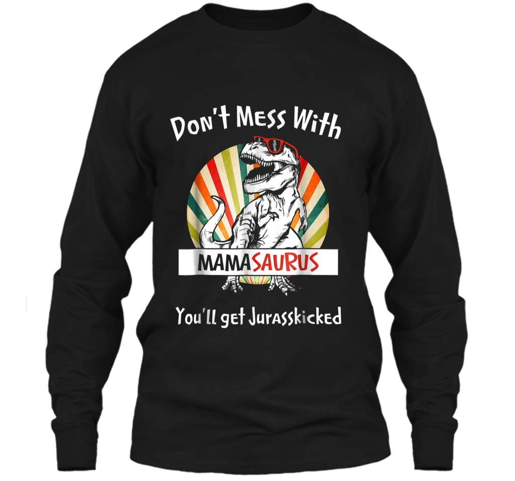 Don't Mess With Mamasaurus You'll Jurasskicked Vintage  LS Ultra Cotton Tshirt