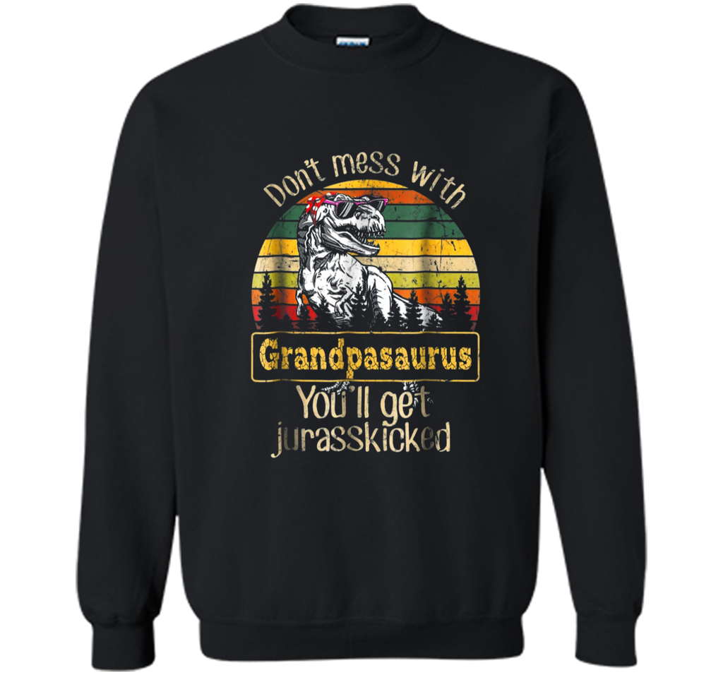 Don't Mess With Grandpasaurus You'll Get Jurasskicker  Printed Crewneck Pullover Sweatshirt