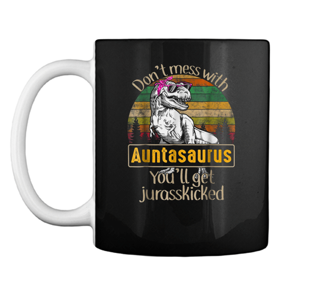 Vintage Don't Mess With Auntasaurus You'll Get Jurasskicked Mug