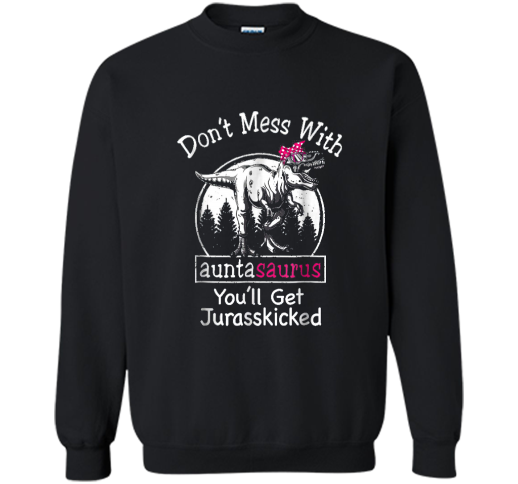 Don't Mess With Auntasaurus  Printed Crewneck Pullover Sweatshirt