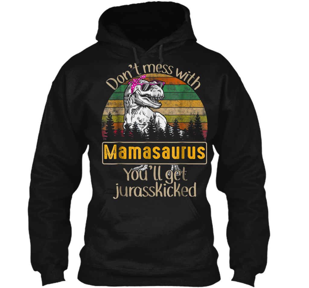 Vintage Don't Mess With Mamasaurus You'll Get Jurasskicked T Pullover Hoodie 8 oz
