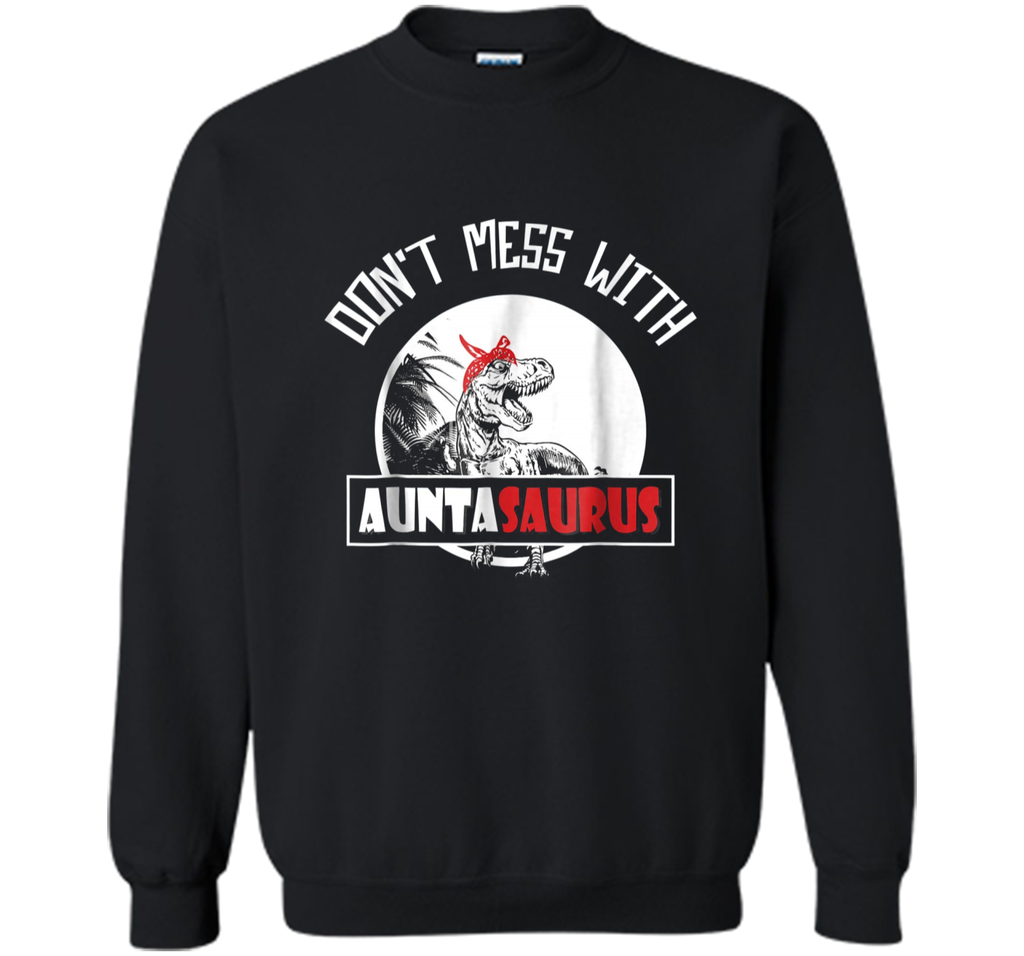 Don't Mess With Auntasaurus  (Front and Back) Printed Crewneck Pullover Sweatshirt