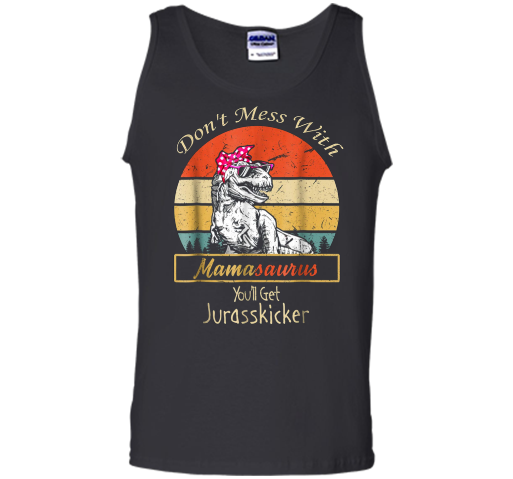 Don't Mess With Mamasaurus You'll Get Jurasskicker  Tank Top