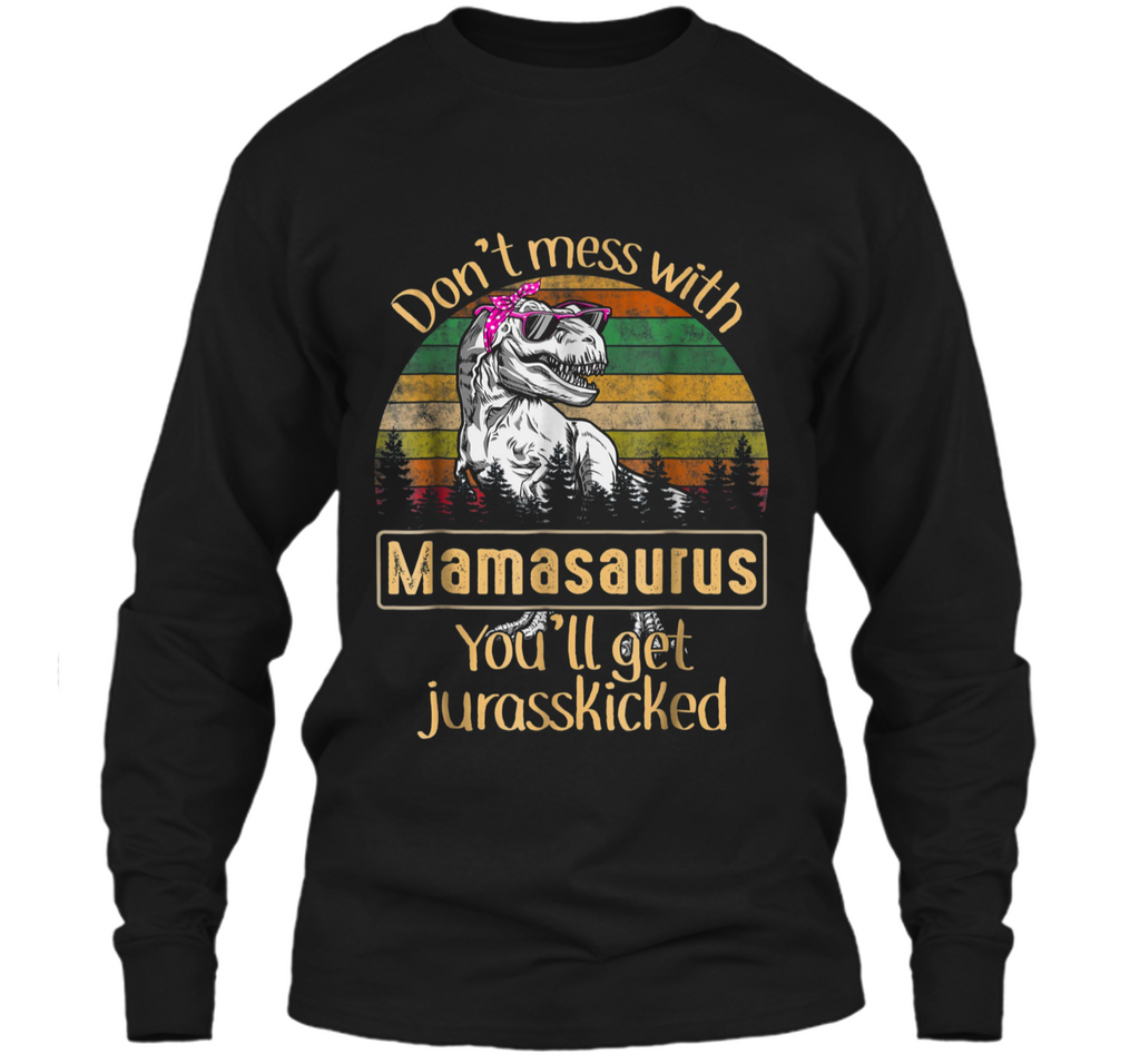 Don't Mess With Mamasaurus You'll Get Jurasskicked  LS Ultra Cotton Tshirt