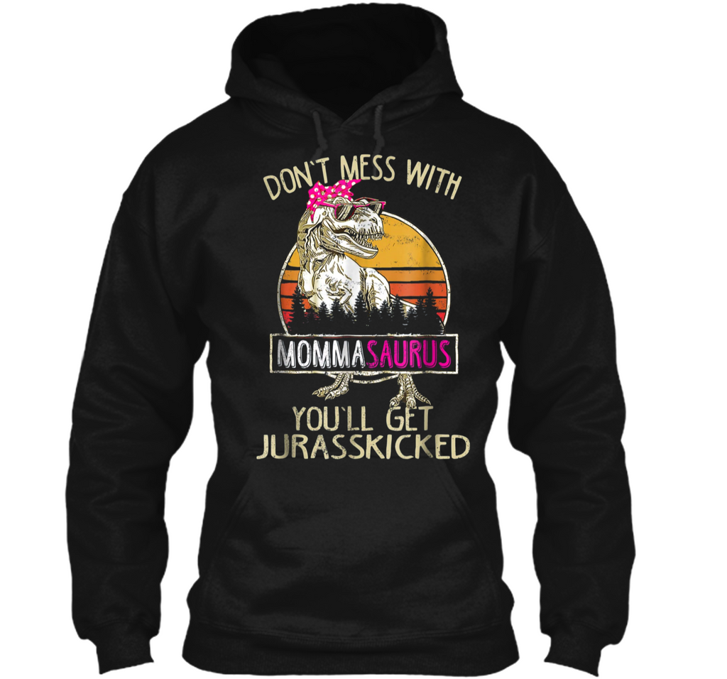 Don't Mess With mommasaurus You'll Get Jurasskicked  Pullover Hoodie 8 oz