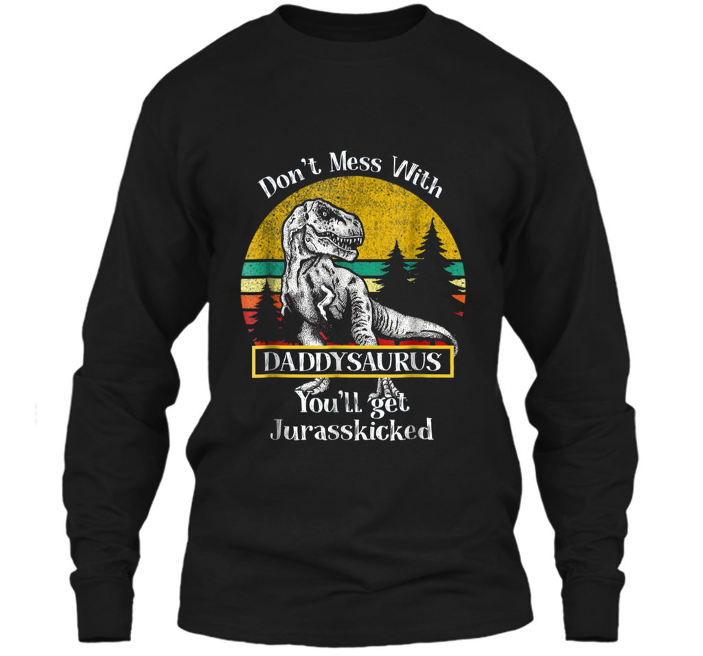 Don't Mess With Daddysaurus You'll Get Jurasskicker  LS Ultra Cotton Tshirt